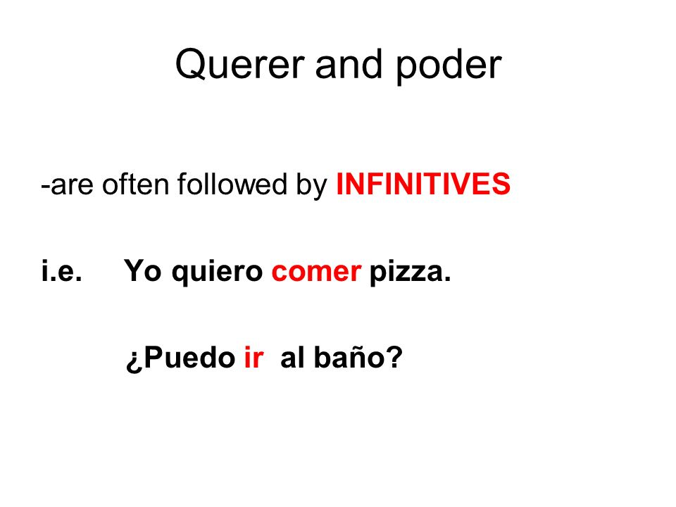 Querer and poder -are often followed by INFINITIVES