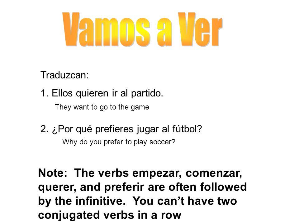 Vamos a Ver Traduzcan: Ellos quieren ir al partido. ¿Por qué prefieres jugar al fútbol They want to go to the game.