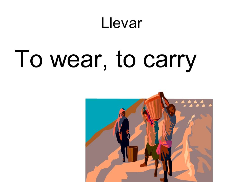 Llevar To wear, to carry