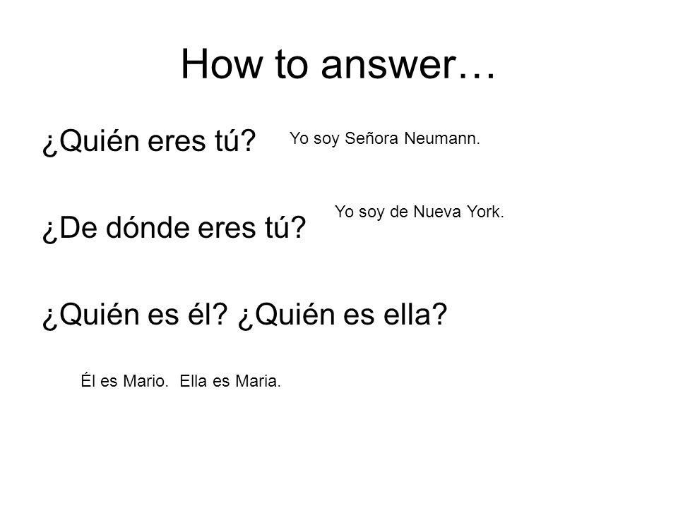 How to answer… ¿Quién eres tú ¿De dónde eres tú