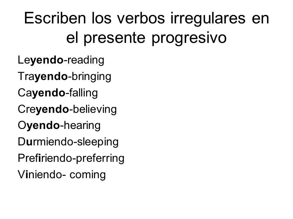 Escriben los verbos irregulares en el presente progresivo