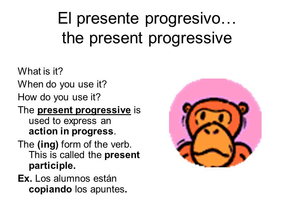 El presente progresivo… the present progressive