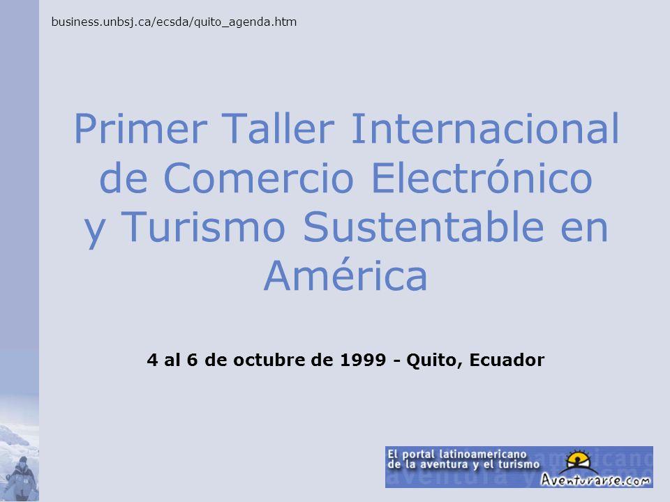 business.unbsj.ca/ecsda/quito_agenda.htm Primer Taller Internacional de Comercio Electrónico y Turismo Sustentable en América.