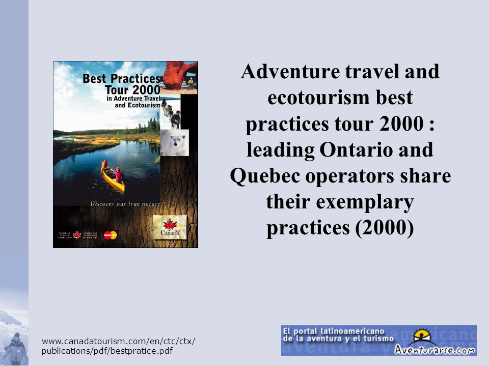 Adventure travel and ecotourism best practices tour 2000 : leading Ontario and Quebec operators share their exemplary practices (2000)