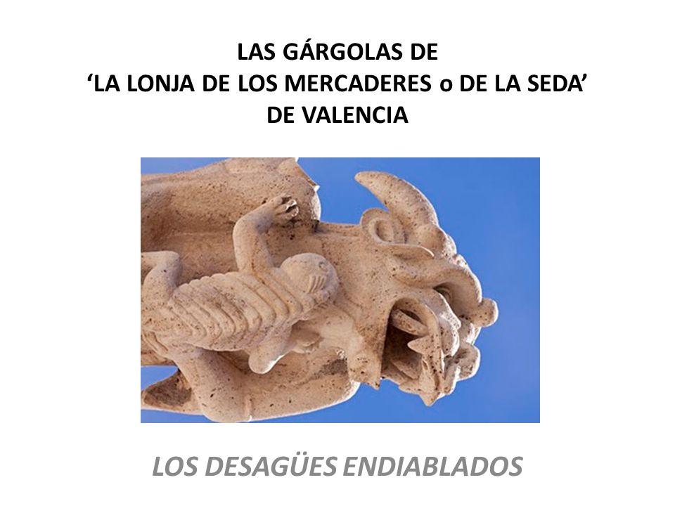 LAS GÁRGOLAS DE 'LA LONJA DE LOS MERCADERES o DE LA SEDA' DE VALENCIA