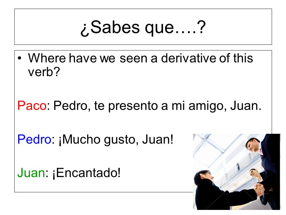¿Sabes que…. Where have we seen a derivative of this verb