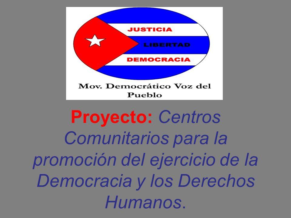 . Proyecto: Centros Comunitarios para la promoción del ejercicio de la Democracia y los Derechos Humanos.
