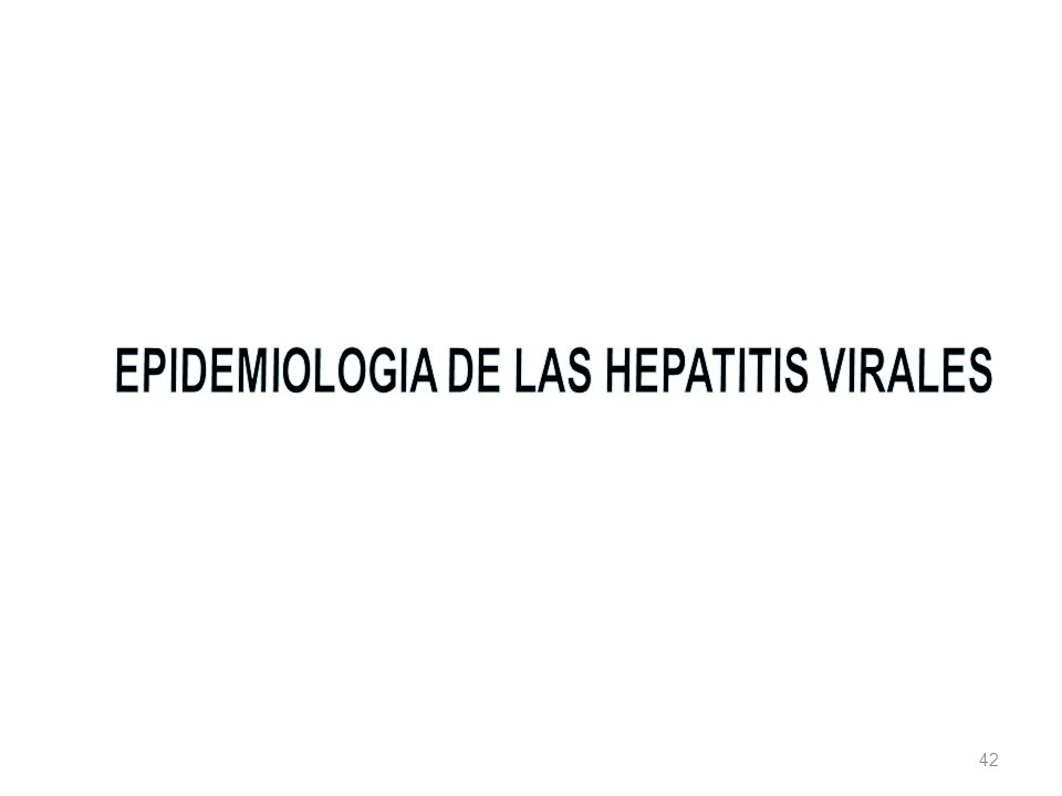 EPIDEMIOLOGIA DE LAS HEPATITIS VIRALES