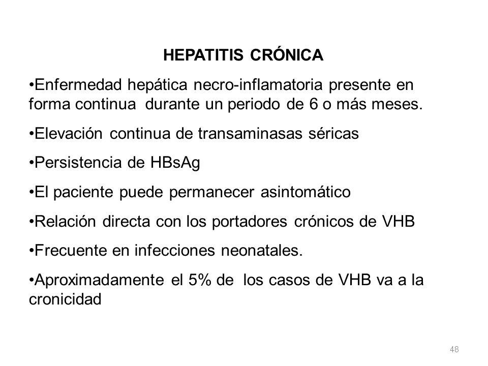 HEPATITIS CRÓNICA Enfermedad hepática necro-inflamatoria presente en forma continua durante un periodo de 6 o más meses.