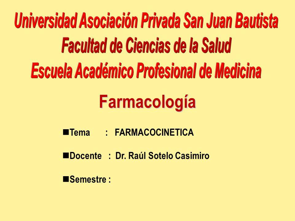 Tema : FARMACOCINETICA Docente : Dr. Raúl Sotelo Casimiro Semestre :