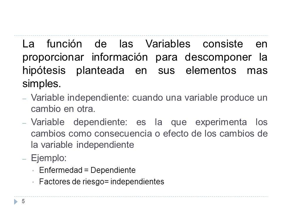 La función de las Variables consiste en proporcionar información para descomponer la hipótesis planteada en sus elementos mas simples.