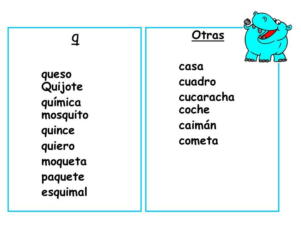 q queso Quijote. química mosquito. quince. quiero. moqueta. paquete. esquimal.