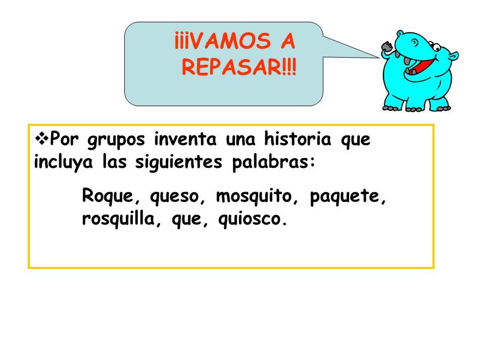 ¡¡¡VAMOS A REPASAR!!! Por grupos inventa una historia que incluya las siguientes palabras:
