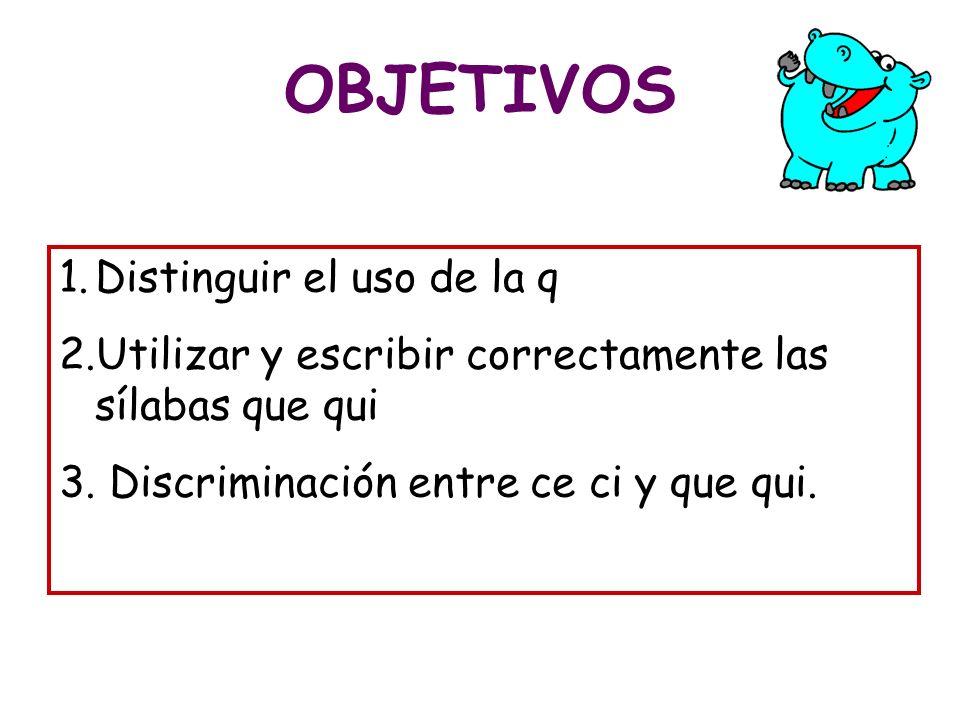 OBJETIVOS Distinguir el uso de la q