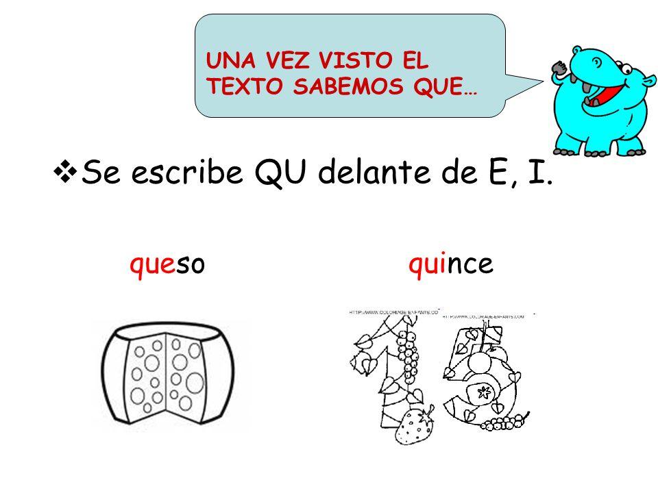 Se escribe QU delante de E, I.