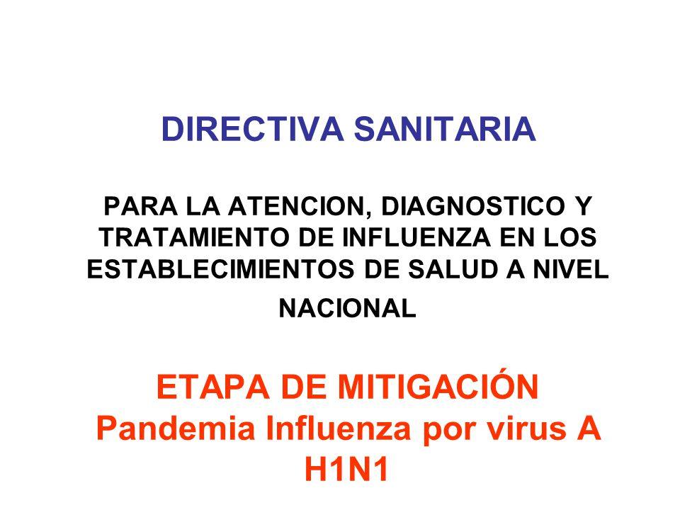 DIRECTIVA SANITARIA PARA LA ATENCION, DIAGNOSTICO Y TRATAMIENTO DE INFLUENZA EN LOS ESTABLECIMIENTOS DE SALUD A NIVEL NACIONAL ETAPA DE MITIGACIÓN Pandemia Influenza por virus A H1N1