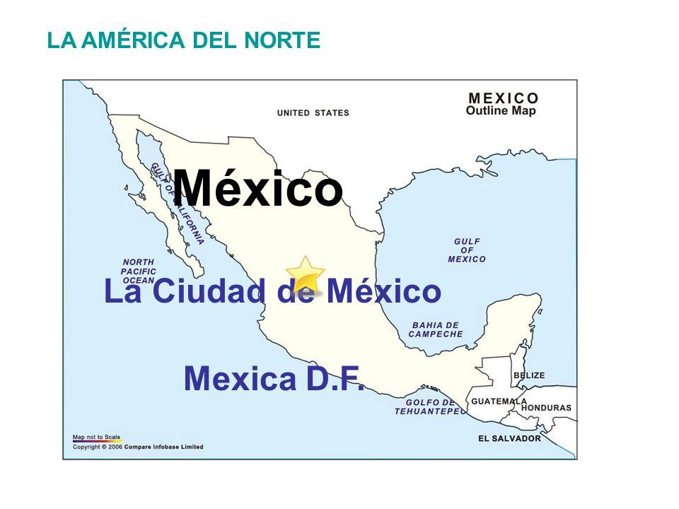 LA AMÉRICA DEL NORTE México La Ciudad de México Mexica D.F.