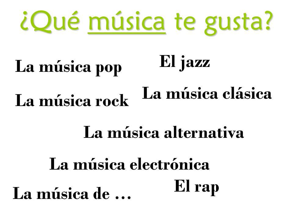 ¿Qué música te gusta El jazz La música pop La música clásica