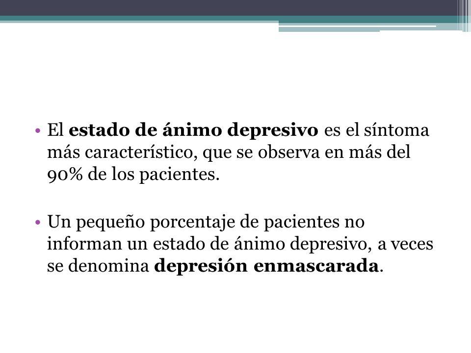 El estado de ánimo depresivo es el síntoma más característico, que se observa en más del 90% de los pacientes.