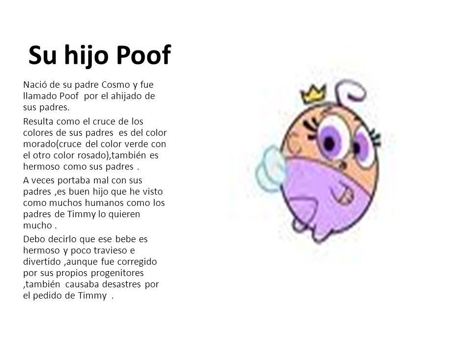 Su hijo Poof Nació de su padre Cosmo y fue llamado Poof por el ahijado de sus padres.
