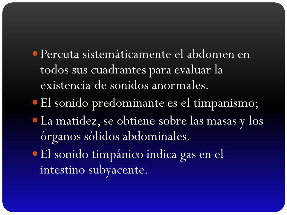 Percuta sistemáticamente el abdomen en todos sus cuadrantes para evaluar la existencia de sonidos anormales.