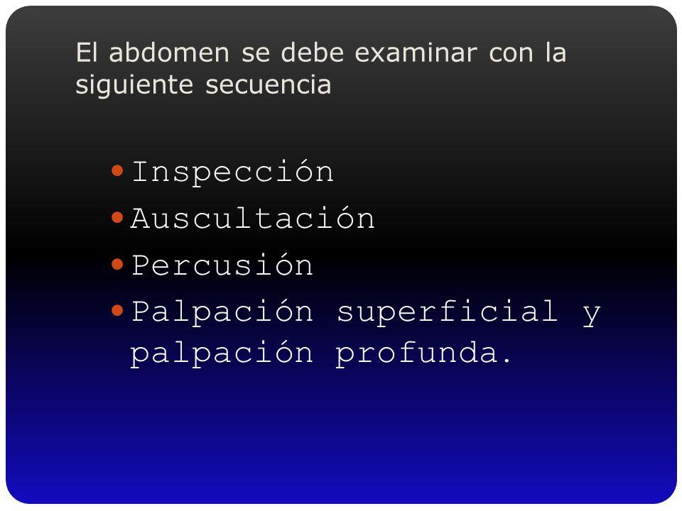 El abdomen se debe examinar con la siguiente secuencia