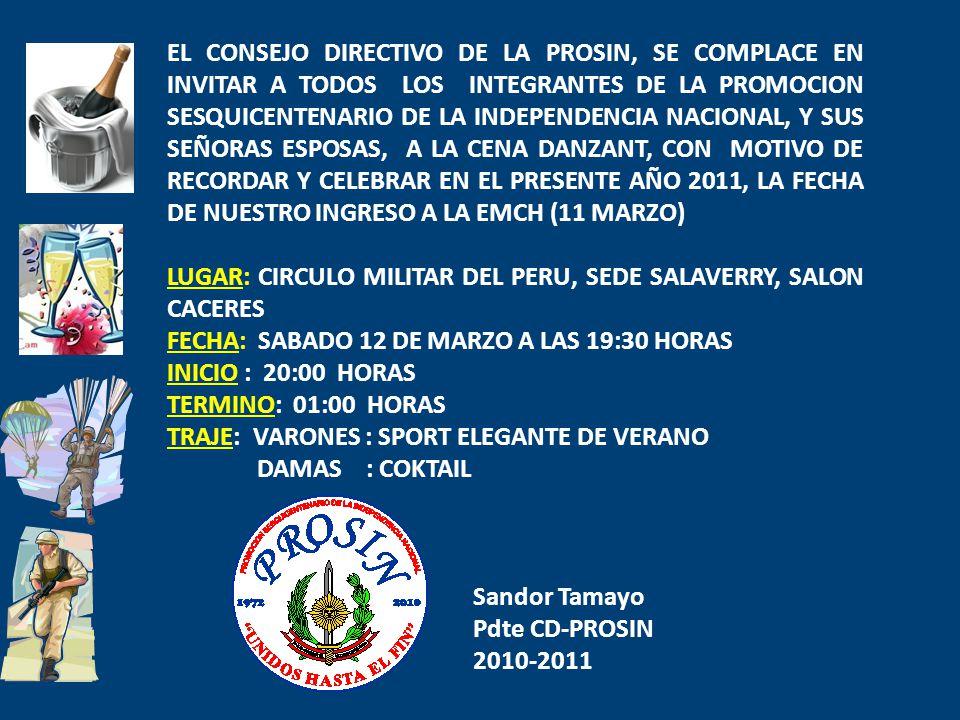 EL CONSEJO DIRECTIVO DE LA PROSIN, SE COMPLACE EN INVITAR A TODOS LOS INTEGRANTES DE LA PROMOCION SESQUICENTENARIO DE LA INDEPENDENCIA NACIONAL, Y SUS SEÑORAS ESPOSAS, A LA CENA DANZANT, CON MOTIVO DE RECORDAR Y CELEBRAR EN EL PRESENTE AÑO 2011, LA FECHA DE NUESTRO INGRESO A LA EMCH (11 MARZO)