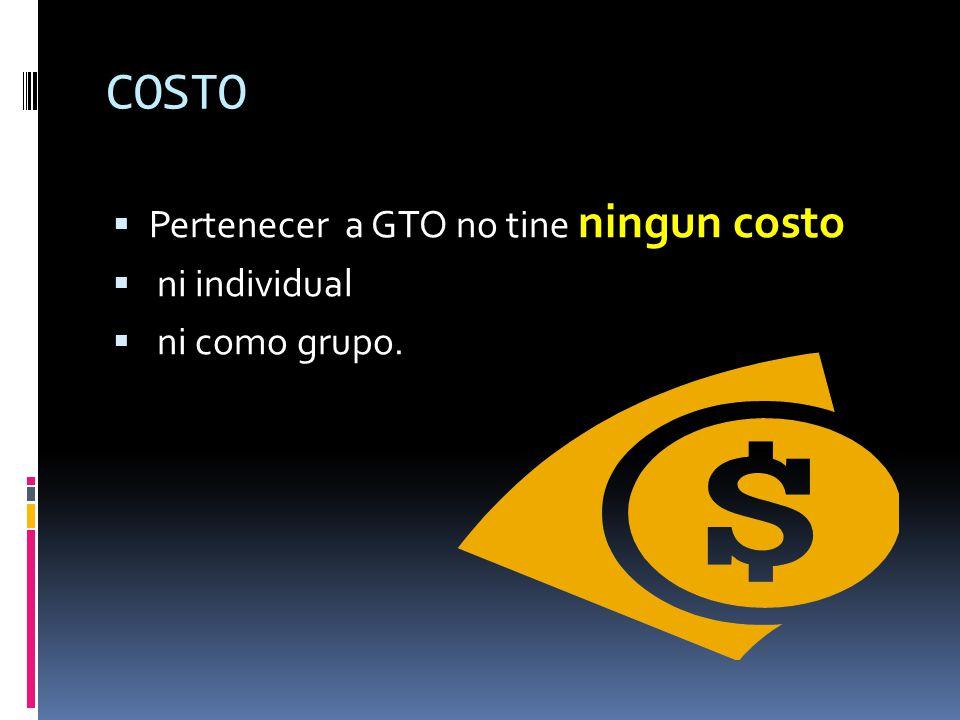 COSTO Pertenecer a GTO no tine ningun costo ni individual