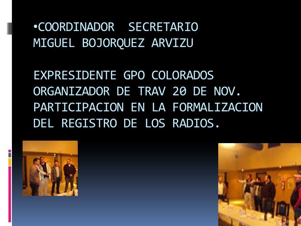 COORDINADOR SECRETARIO MIGUEL BOJORQUEZ ARVIZU EXPRESIDENTE GPO COLORADOS ORGANIZADOR DE TRAV 20 DE NOV.