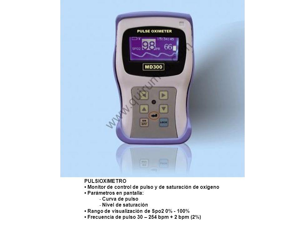 PULSIOXIMETRO • Monitor de control de pulso y de saturación de oxigeno • Parámetros en pantalla: Curva de pulso.