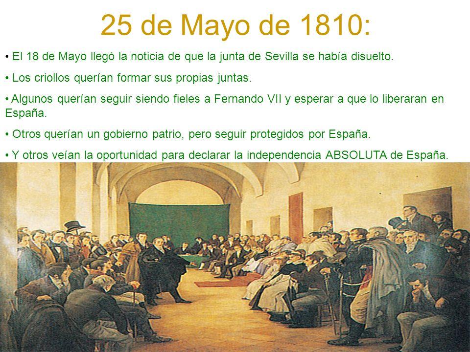 25 de Mayo de 1810: El 18 de Mayo llegó la noticia de que la junta de Sevilla se había disuelto. Los criollos querían formar sus propias juntas.
