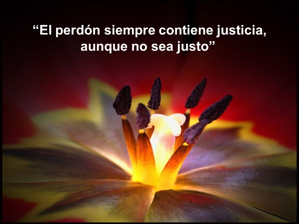 El perdón siempre contiene justicia,