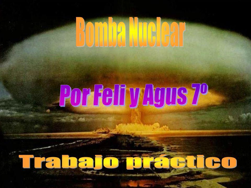 Bomba Nuclear Por Feli y Agus 7º Trabajo práctico