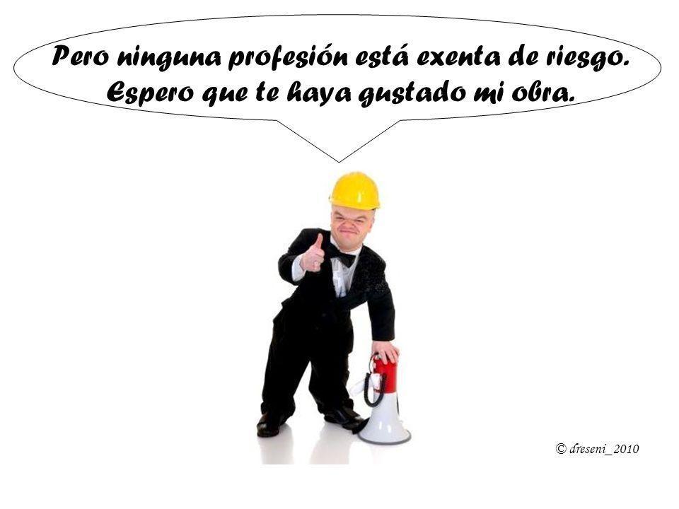 Pero ninguna profesión está exenta de riesgo