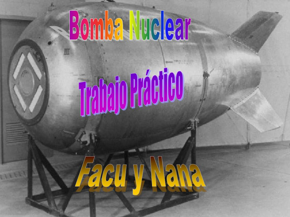 Bomba Nuclear Trabajo Práctico Facu y Nana
