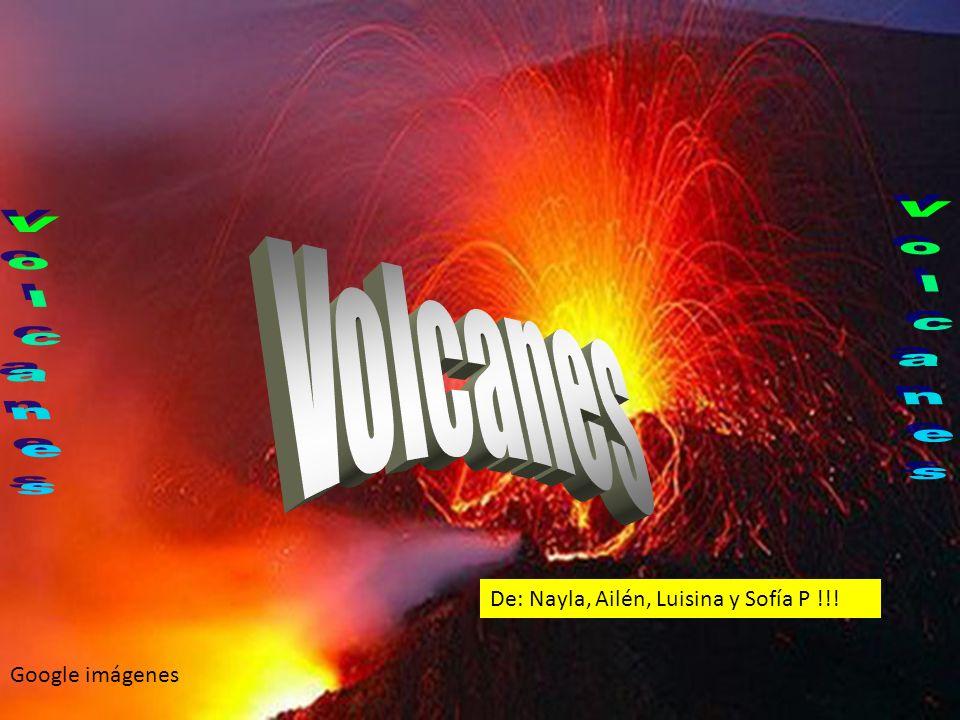 Volcanes Volcanes Volcanes De: Nayla, Ailén, Luisina y Sofía P !!!