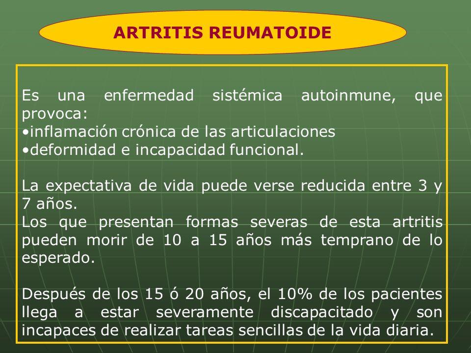 ARTRITIS REUMATOIDE Es una enfermedad sistémica autoinmune, que provoca: inflamación crónica de las articulaciones.