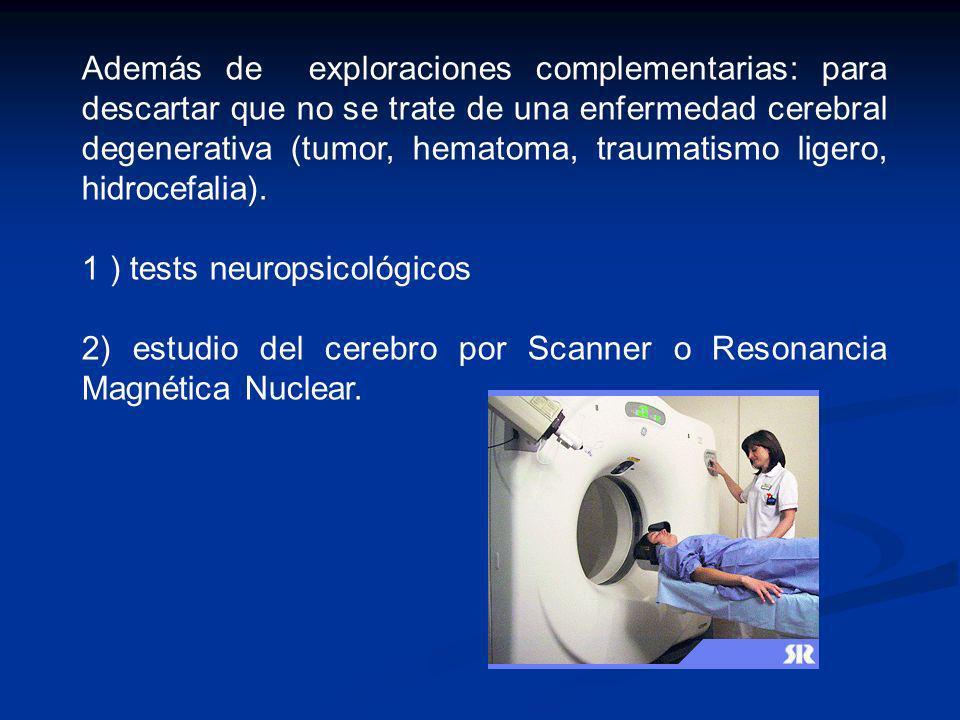 Además de exploraciones complementarias: para descartar que no se trate de una enfermedad cerebral degenerativa (tumor, hematoma, traumatismo ligero, hidrocefalia).