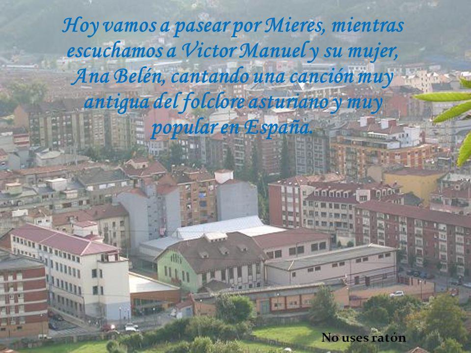 Hoy vamos a pasear por Mieres, mientras escuchamos a Victor Manuel y su mujer, Ana Belén, cantando una canción muy antigua del folclore asturiano y muy popular en España.