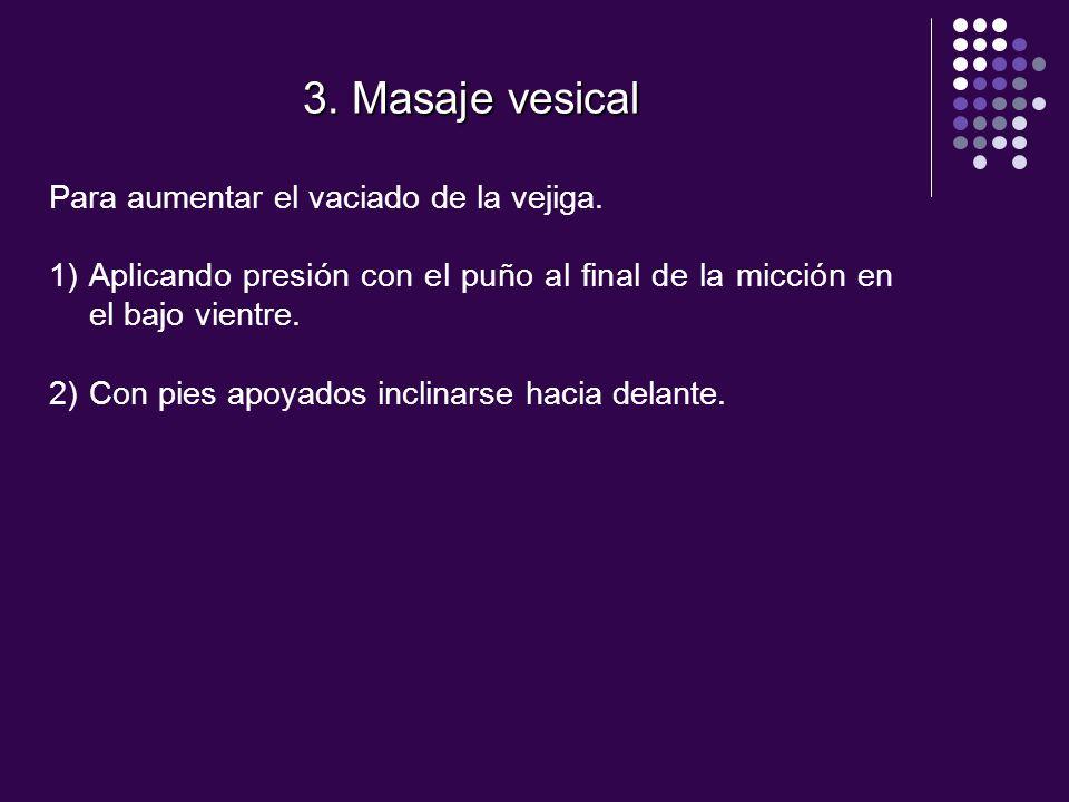 3. Masaje vesical Para aumentar el vaciado de la vejiga.