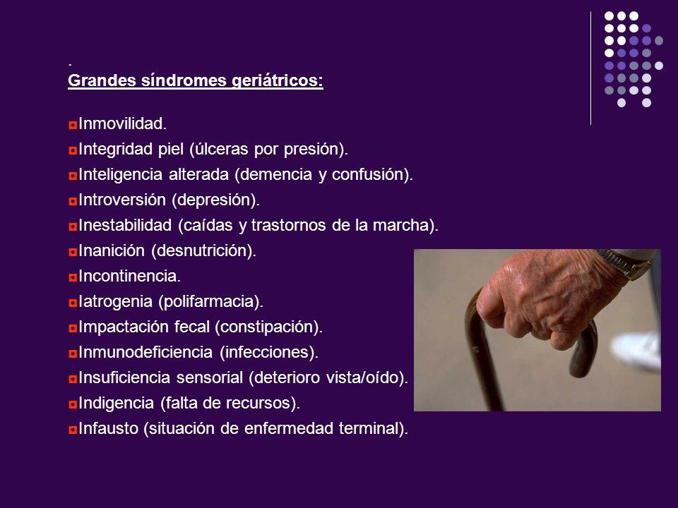 .Grandes síndromes geriátricos: Inmovilidad. Integridad piel (úlceras por presión). Inteligencia alterada (demencia y confusión).
