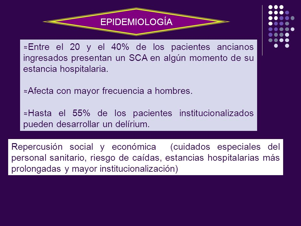 EPIDEMIOLOGÍAEntre el 20 y el 40% de los pacientes ancianos ingresados presentan un SCA en algún momento de su estancia hospitalaria.