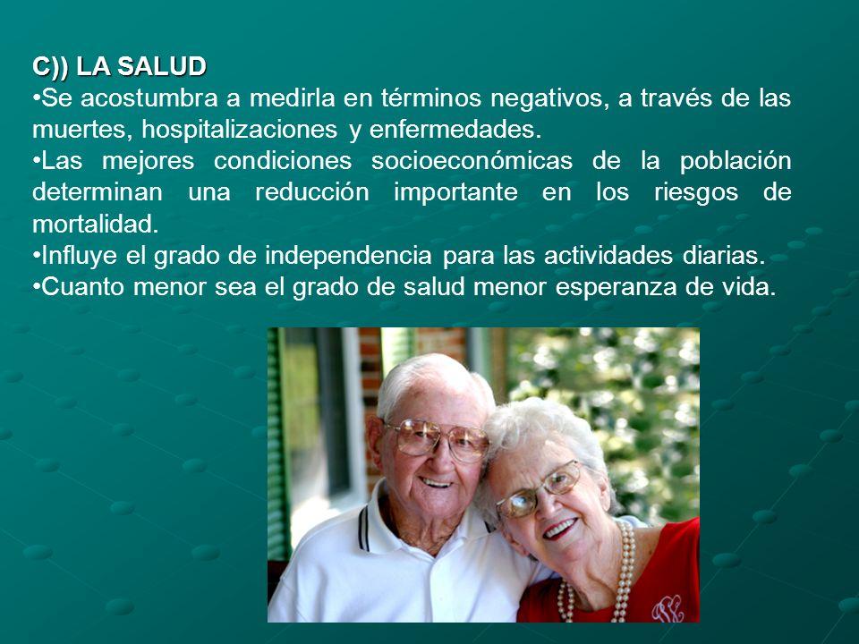 C)) LA SALUD Se acostumbra a medirla en términos negativos, a través de las muertes, hospitalizaciones y enfermedades.