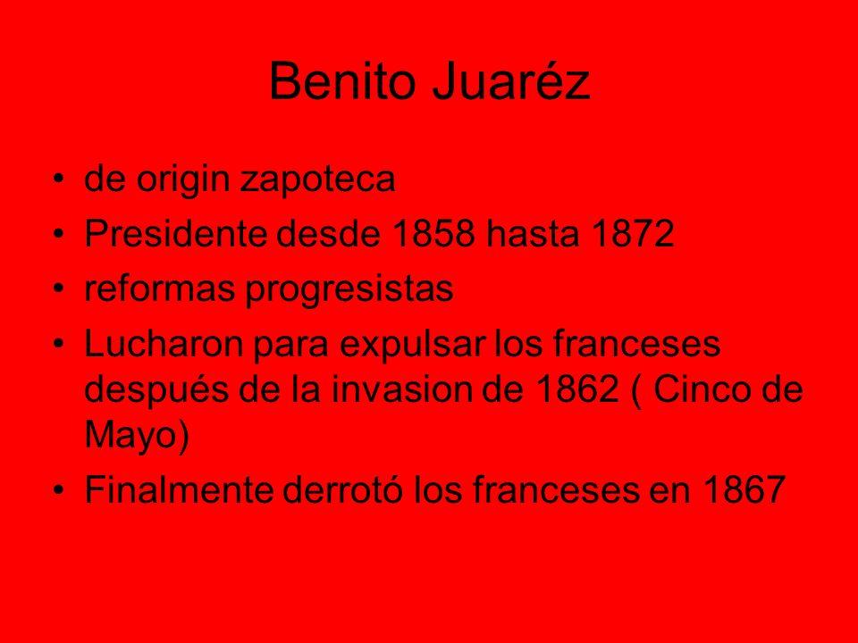 Benito Juaréz de origin zapoteca Presidente desde 1858 hasta 1872