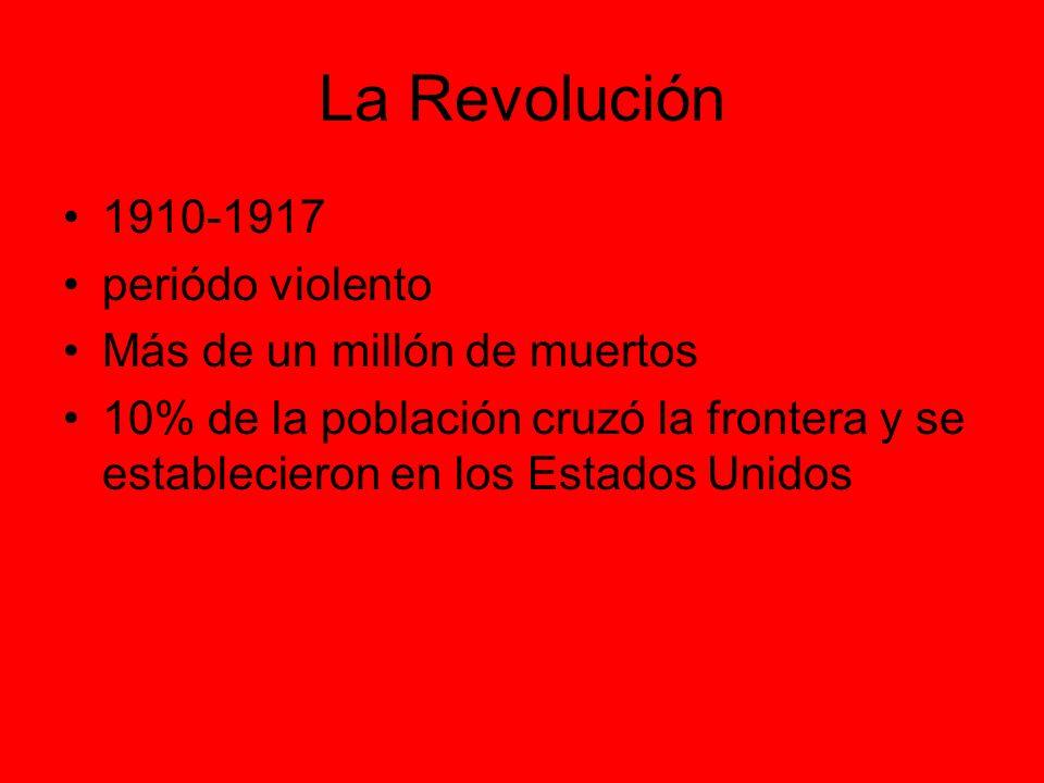 La Revolución 1910-1917 periódo violento Más de un millón de muertos