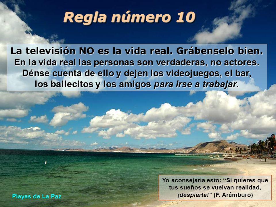 Regla número 10 La televisión NO es la vida real. Grábenselo bien.