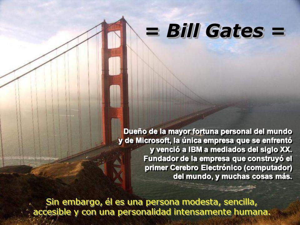 = Bill Gates = Sin embargo, él es una persona modesta, sencilla,