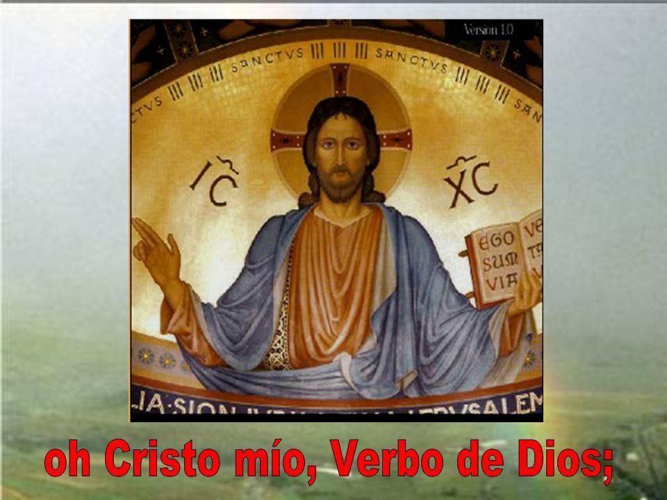 oh Cristo mío, Verbo de Dios;