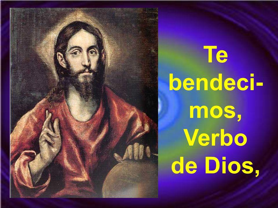 Te bendeci-mos, Verbo de Dios,
