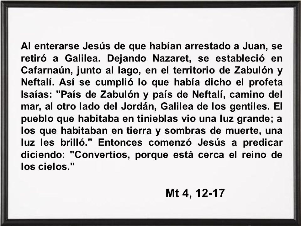 Al enterarse Jesús de que habían arrestado a Juan, se retiró a Galilea